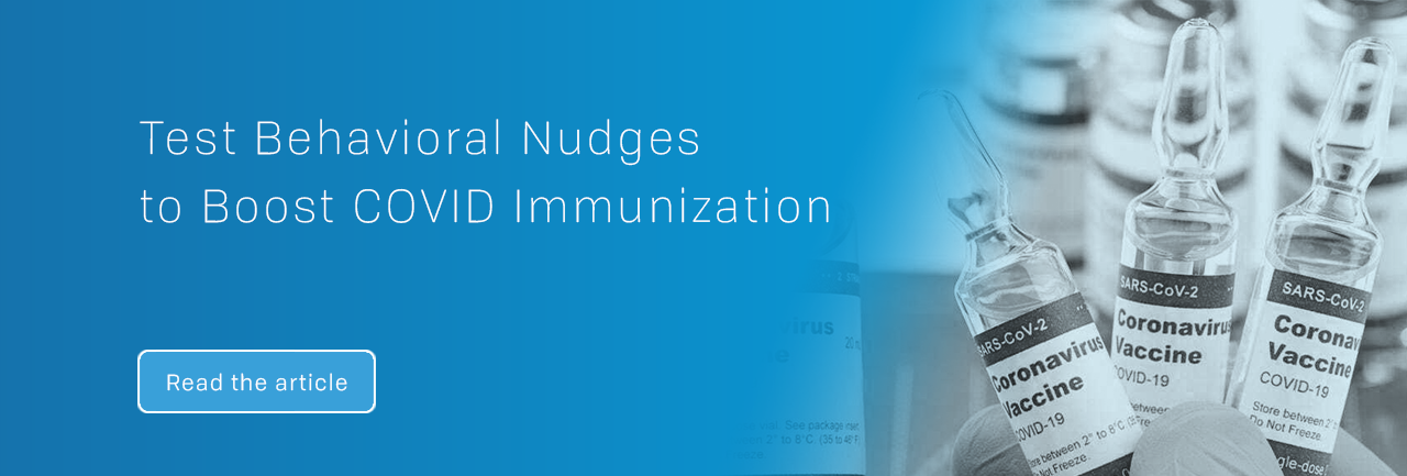 Test Behavioral Nudges to Boost COVID Immunization (read the article)